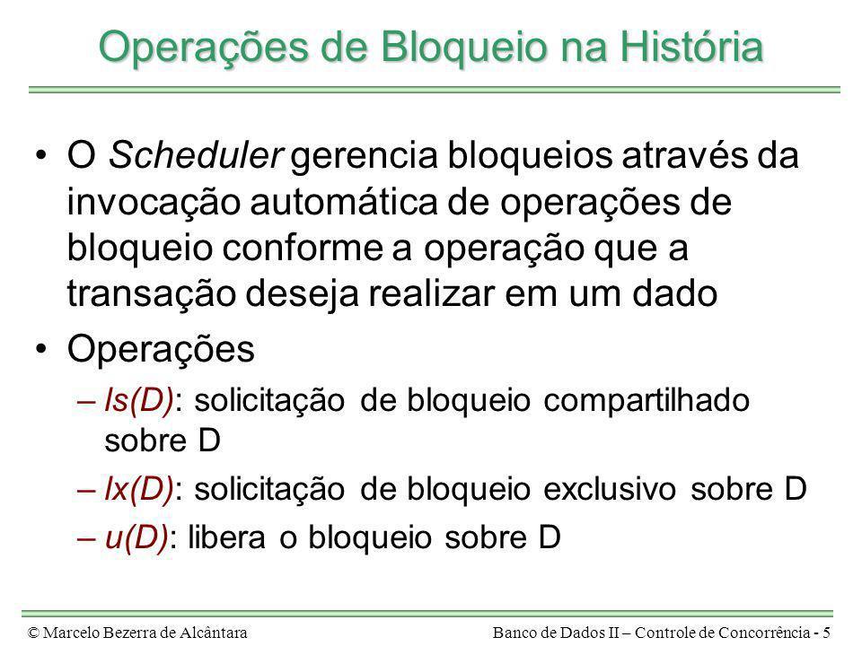 © Marcelo Bezerra de AlcântaraBanco de Dados II – Controle de Concorrência - 5 Operações de Bloqueio na História O Scheduler gerencia bloqueios atravé