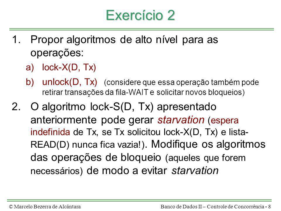 © Marcelo Bezerra de AlcântaraBanco de Dados II – Controle de Concorrência - 8 Exercício 2 1.Propor algoritmos de alto nível para as operações: a)lock