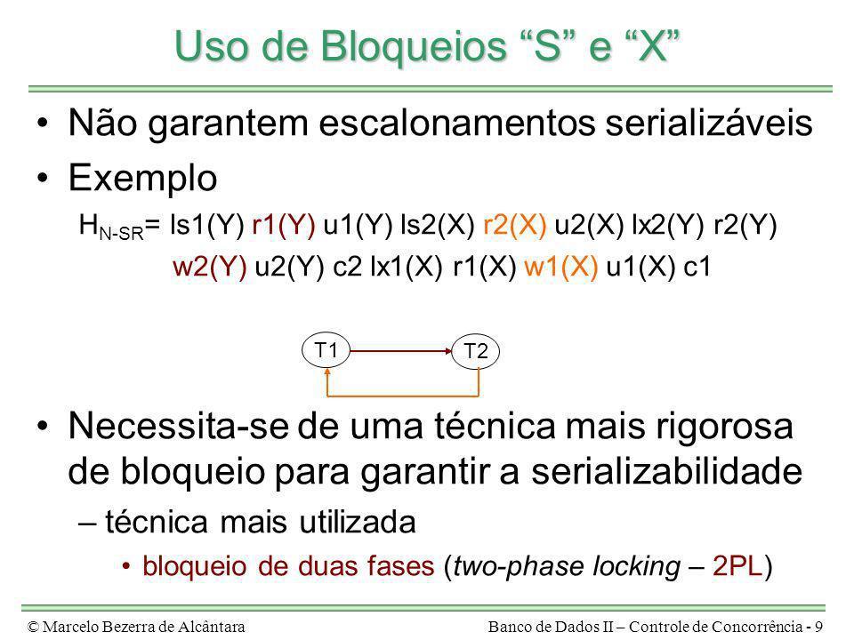 © Marcelo Bezerra de AlcântaraBanco de Dados II – Controle de Concorrência - 9 Uso de Bloqueios S e X Não garantem escalonamentos serializáveis Exempl