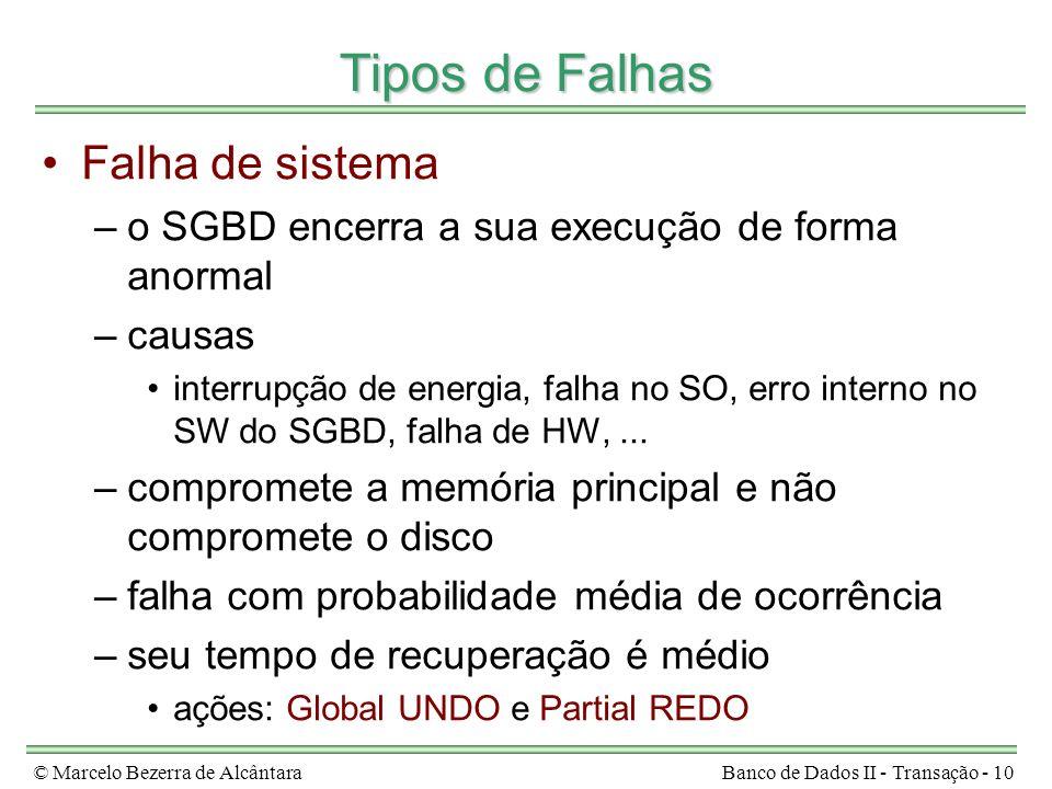 © Marcelo Bezerra de AlcântaraBanco de Dados II - Transação - 10 Tipos de Falhas Falha de sistema –o SGBD encerra a sua execução de forma anormal –cau