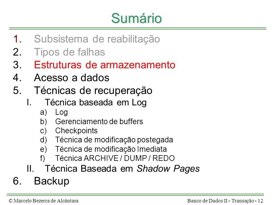 © Marcelo Bezerra de AlcântaraBanco de Dados II - Transação - 12 Sumário 1.Subsistema de reabilitação 2.Tipos de falhas 3.Estruturas de armazenamento