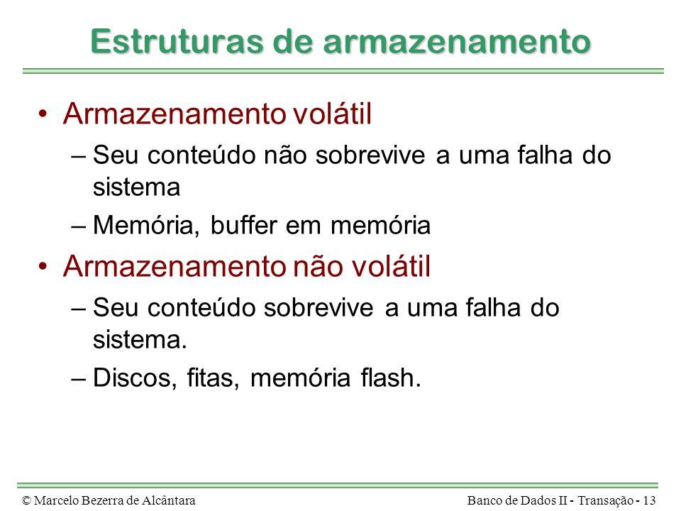 © Marcelo Bezerra de AlcântaraBanco de Dados II - Transação - 13 Estruturas de armazenamento Armazenamento volátil –Seu conteúdo não sobrevive a uma f