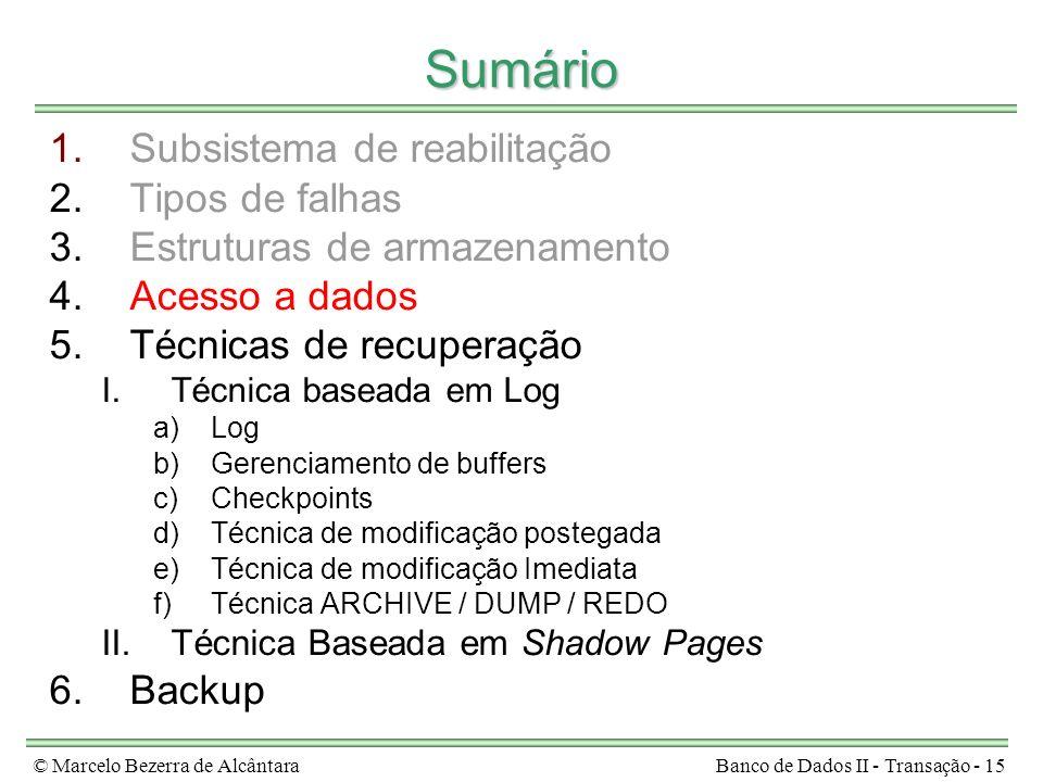 © Marcelo Bezerra de AlcântaraBanco de Dados II - Transação - 15 Sumário 1.Subsistema de reabilitação 2.Tipos de falhas 3.Estruturas de armazenamento