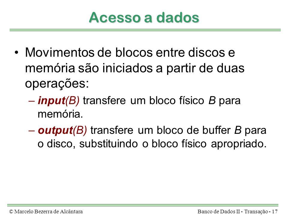 © Marcelo Bezerra de AlcântaraBanco de Dados II - Transação - 17 Acesso a dados Movimentos de blocos entre discos e memória são iniciados a partir de
