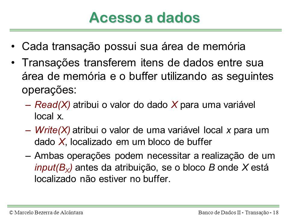 © Marcelo Bezerra de AlcântaraBanco de Dados II - Transação - 18 Acesso a dados Cada transação possui sua área de memória Transações transferem itens