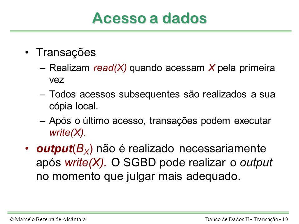 © Marcelo Bezerra de AlcântaraBanco de Dados II - Transação - 19 Acesso a dados Transações –Realizam read(X) quando acessam X pela primeira vez –Todos acessos subsequentes são realizados a sua cópia local.