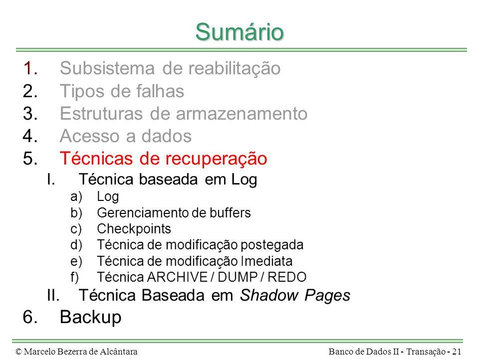 © Marcelo Bezerra de AlcântaraBanco de Dados II - Transação - 21 Sumário 1.Subsistema de reabilitação 2.Tipos de falhas 3.Estruturas de armazenamento