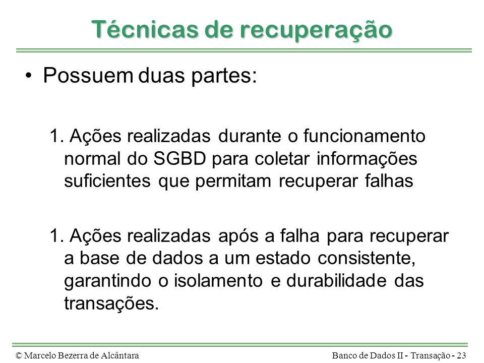 © Marcelo Bezerra de AlcântaraBanco de Dados II - Transação - 23 Possuem duas partes: 1. 1. Ações realizadas durante o funcionamento normal do SGBD pa
