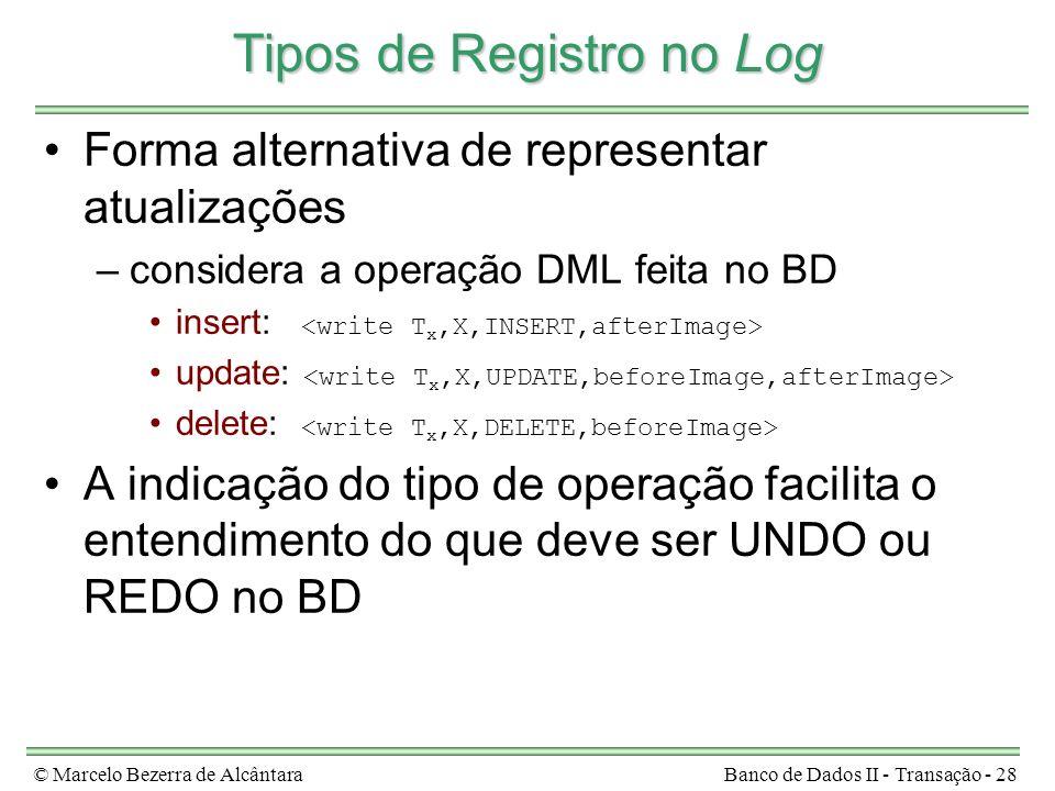 © Marcelo Bezerra de AlcântaraBanco de Dados II - Transação - 28 Tipos de Registro no Log Forma alternativa de representar atualizações –considera a o