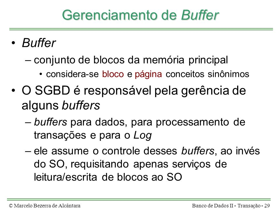 © Marcelo Bezerra de AlcântaraBanco de Dados II - Transação - 29 Gerenciamento de Buffer Buffer –conjunto de blocos da memória principal considera-se