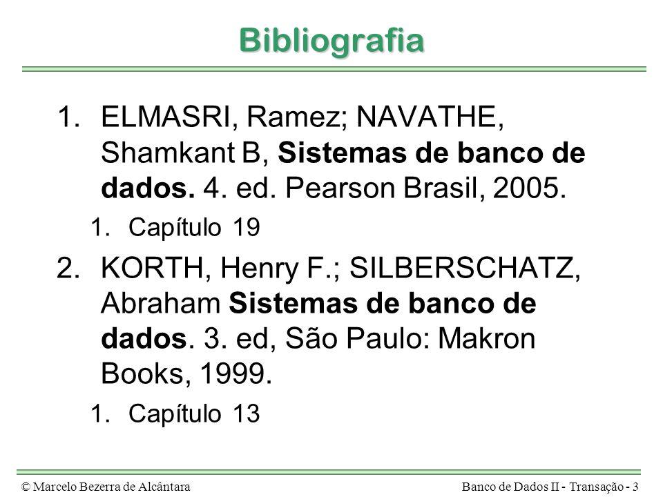 © Marcelo Bezerra de AlcântaraBanco de Dados II - Transação - 3 Bibliografia 1.ELMASRI, Ramez; NAVATHE, Shamkant B, Sistemas de banco de dados. 4. ed.