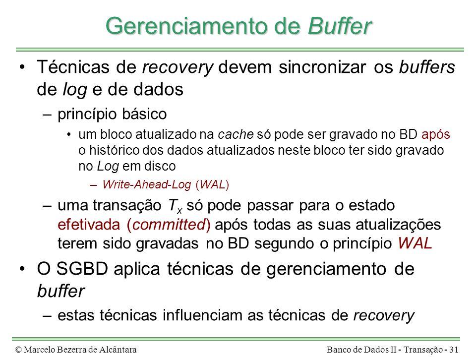 © Marcelo Bezerra de AlcântaraBanco de Dados II - Transação - 31 Gerenciamento de Buffer Técnicas de recovery devem sincronizar os buffers de log e de