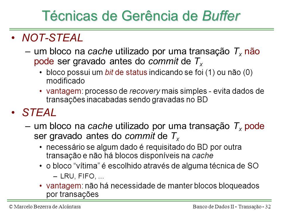 © Marcelo Bezerra de AlcântaraBanco de Dados II - Transação - 32 Técnicas de Gerência de Buffer NOT-STEAL –um bloco na cache utilizado por uma transaç
