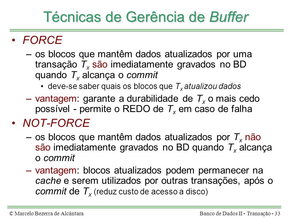 © Marcelo Bezerra de AlcântaraBanco de Dados II - Transação - 33 Técnicas de Gerência de Buffer FORCE –os blocos que mantêm dados atualizados por uma