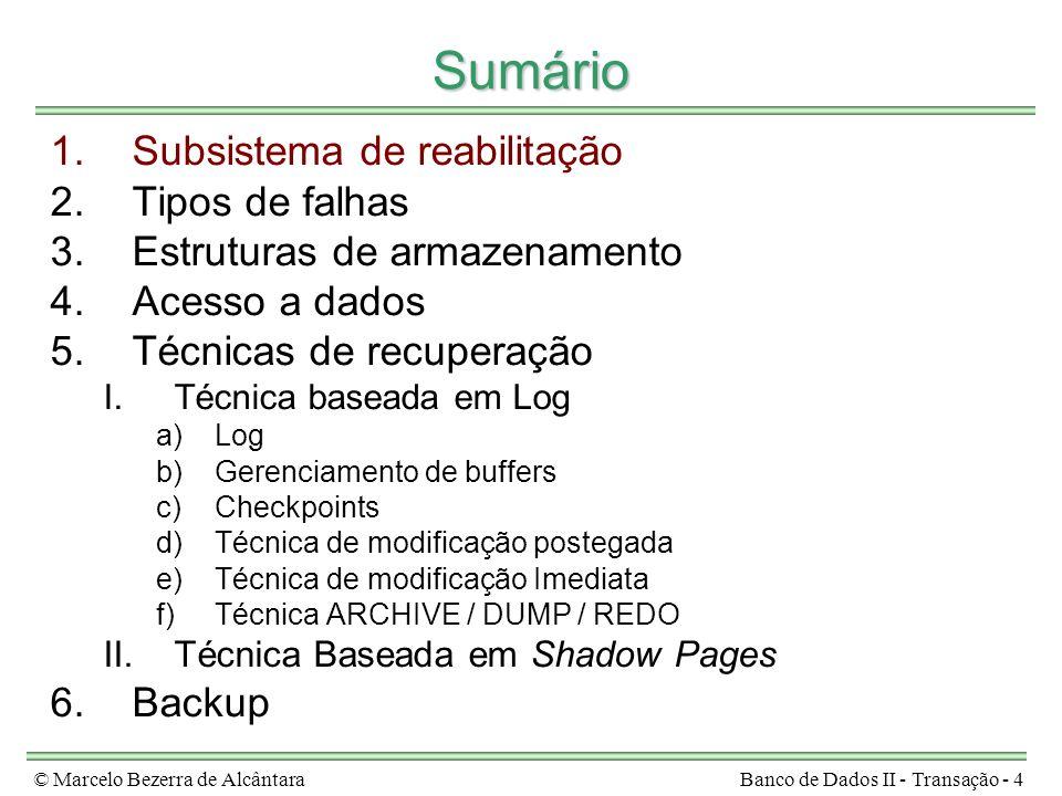 © Marcelo Bezerra de AlcântaraBanco de Dados II - Transação - 4 Sumário 1.Subsistema de reabilitação 2.Tipos de falhas 3.Estruturas de armazenamento 4