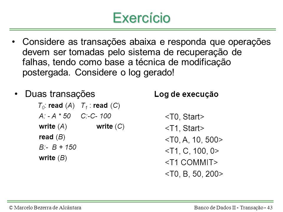 © Marcelo Bezerra de AlcântaraBanco de Dados II - Transação - 43 Exercício Considere as transações abaixa e responda que operações devem ser tomadas p