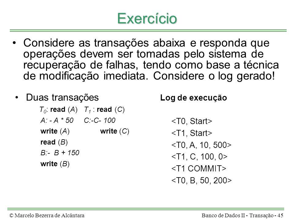 © Marcelo Bezerra de AlcântaraBanco de Dados II - Transação - 45 Exercício Considere as transações abaixa e responda que operações devem ser tomadas p