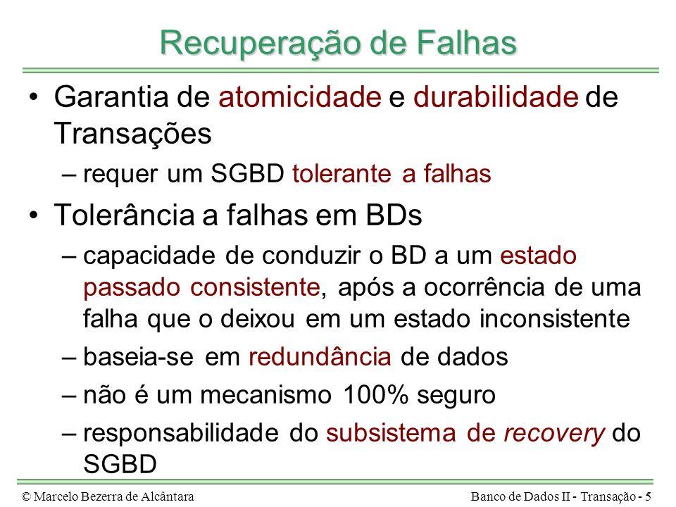 © Marcelo Bezerra de AlcântaraBanco de Dados II - Transação - 5 Recuperação de Falhas Garantia de atomicidade e durabilidade de Transações –requer um