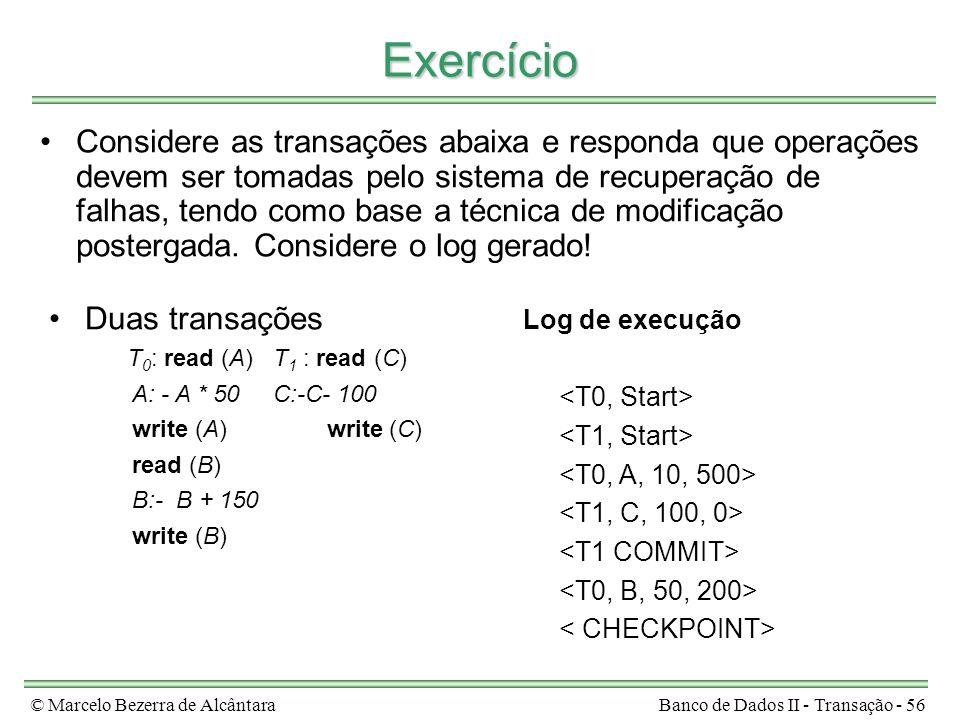 © Marcelo Bezerra de AlcântaraBanco de Dados II - Transação - 56 Exercício Considere as transações abaixa e responda que operações devem ser tomadas p