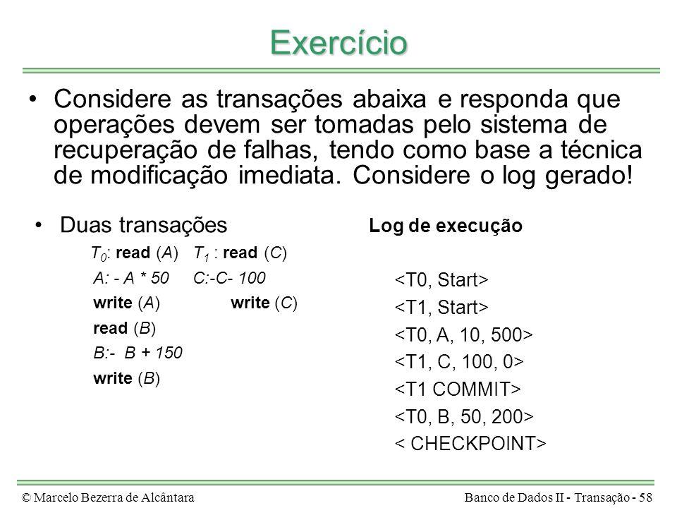 © Marcelo Bezerra de AlcântaraBanco de Dados II - Transação - 58 Exercício Considere as transações abaixa e responda que operações devem ser tomadas p