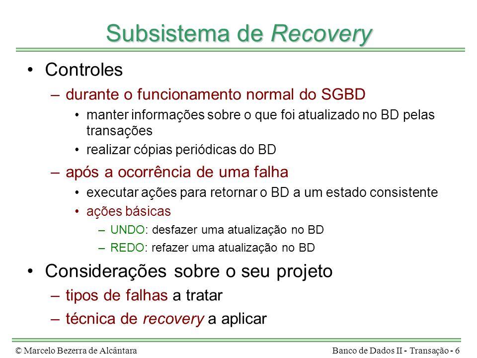 © Marcelo Bezerra de AlcântaraBanco de Dados II - Transação - 6 Subsistema de Recovery Controles –durante o funcionamento normal do SGBD manter inform