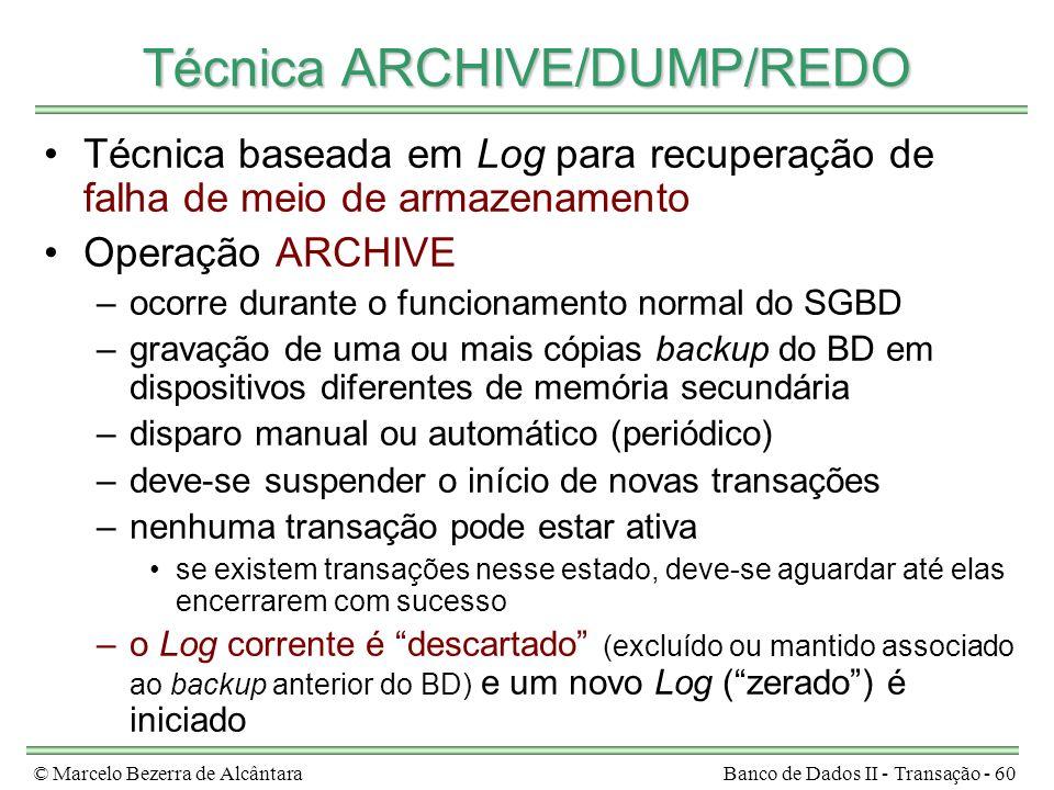© Marcelo Bezerra de AlcântaraBanco de Dados II - Transação - 60 Técnica ARCHIVE/DUMP/REDO Técnica baseada em Log para recuperação de falha de meio de