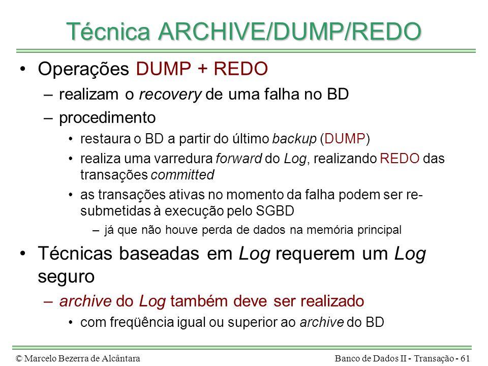 © Marcelo Bezerra de AlcântaraBanco de Dados II - Transação - 61 Técnica ARCHIVE/DUMP/REDO Operações DUMP + REDO –realizam o recovery de uma falha no
