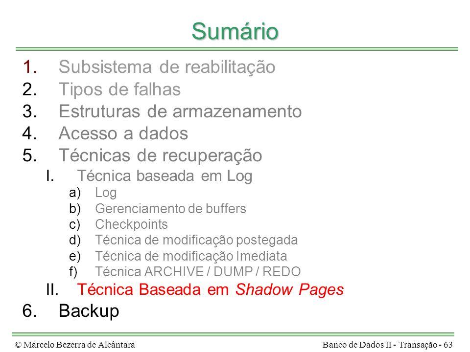 © Marcelo Bezerra de AlcântaraBanco de Dados II - Transação - 63 Sumário 1.Subsistema de reabilitação 2.Tipos de falhas 3.Estruturas de armazenamento