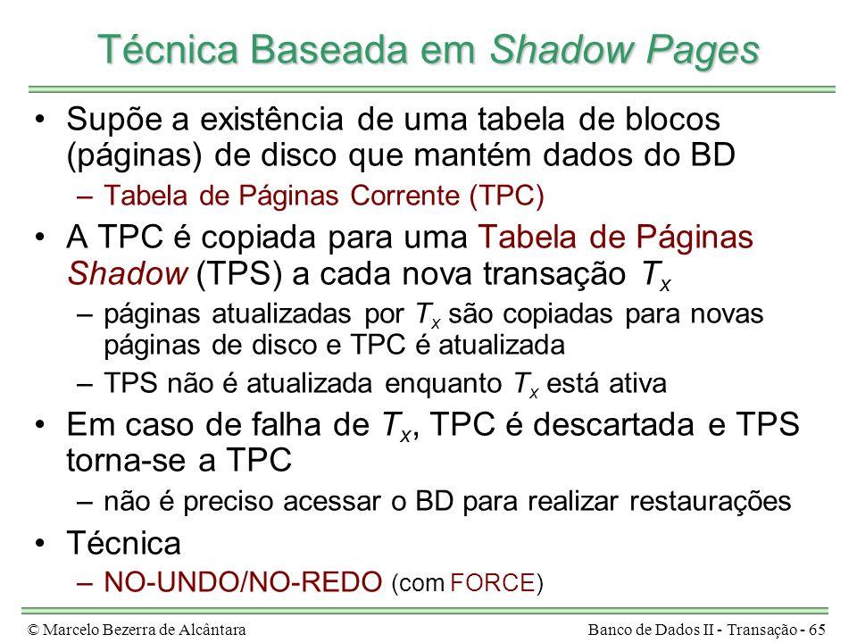 © Marcelo Bezerra de AlcântaraBanco de Dados II - Transação - 65 Técnica Baseada em Shadow Pages Supõe a existência de uma tabela de blocos (páginas)