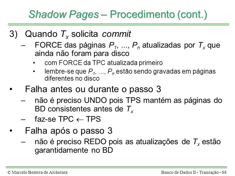 © Marcelo Bezerra de AlcântaraBanco de Dados II - Transação - 68 Shadow Pages – Procedimento (cont.) 3)Quando T x solicita commit –FORCE das páginas P