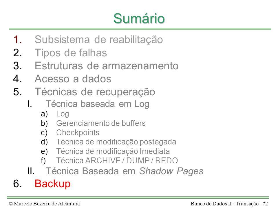 © Marcelo Bezerra de AlcântaraBanco de Dados II - Transação - 72 Sumário 1.Subsistema de reabilitação 2.Tipos de falhas 3.Estruturas de armazenamento