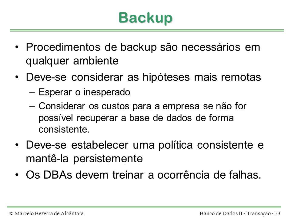 © Marcelo Bezerra de AlcântaraBanco de Dados II - Transação - 73 Backup Procedimentos de backup são necessários em qualquer ambiente Deve-se considera