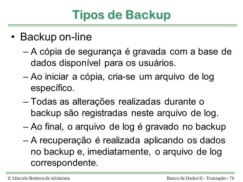 © Marcelo Bezerra de AlcântaraBanco de Dados II - Transação - 76 Tipos de Backup Backup on-line –A cópia de segurança é gravada com a base de dados disponível para os usuários.