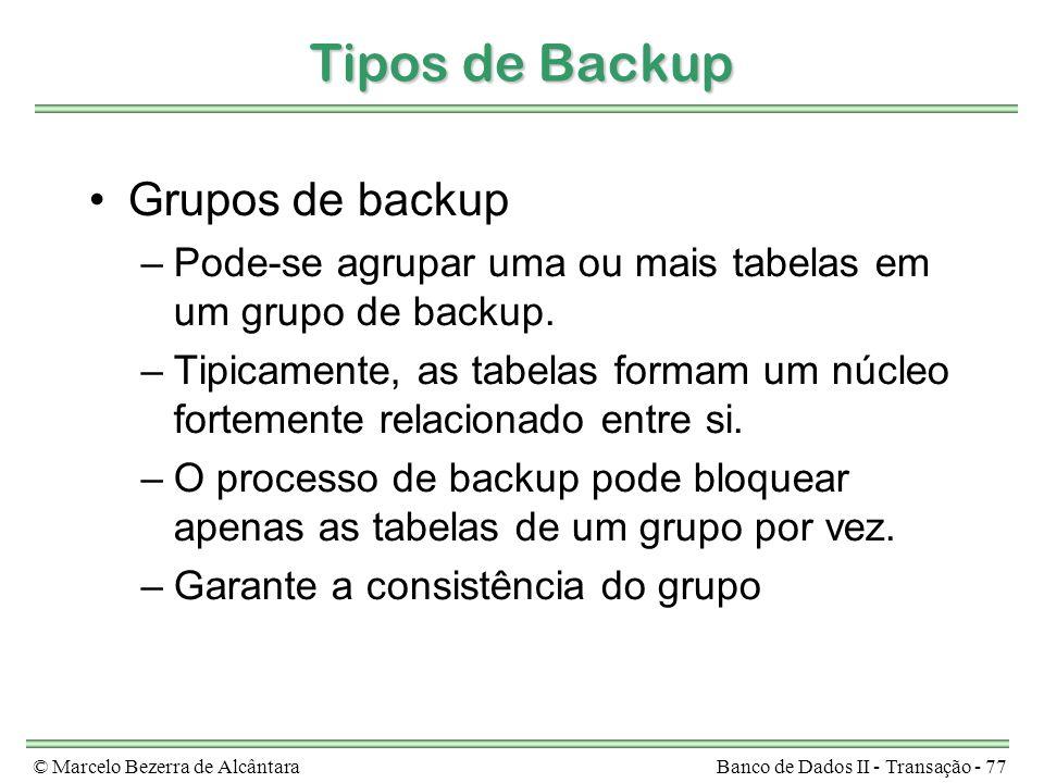 © Marcelo Bezerra de AlcântaraBanco de Dados II - Transação - 77 Tipos de Backup Grupos de backup –Pode-se agrupar uma ou mais tabelas em um grupo de backup.