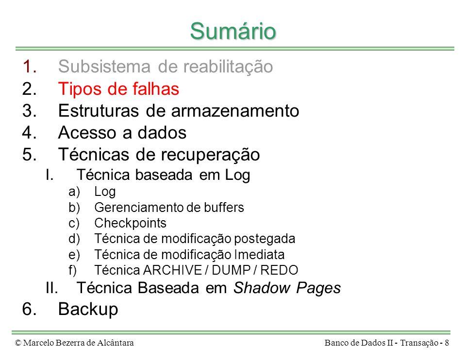 © Marcelo Bezerra de AlcântaraBanco de Dados II - Transação - 8 Sumário 1.Subsistema de reabilitação 2.Tipos de falhas 3.Estruturas de armazenamento 4