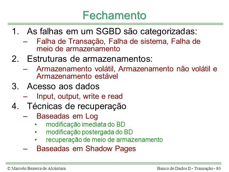 © Marcelo Bezerra de AlcântaraBanco de Dados II - Transação - 80 Fechamento 1.As falhas em um SGBD são categorizadas: –Falha de Transação, Falha de si