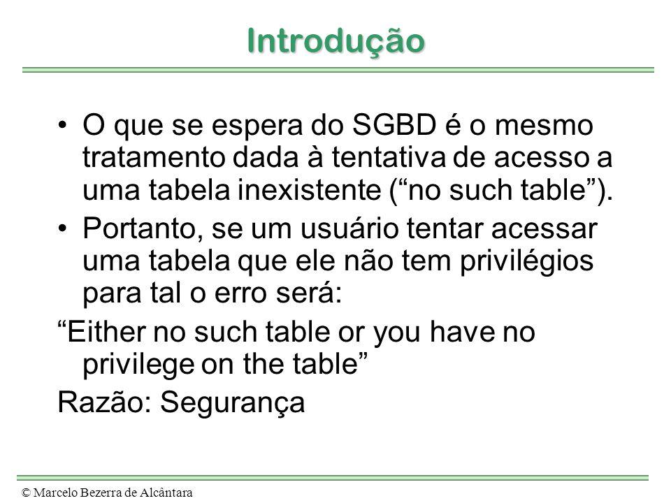 © Marcelo Bezerra de Alcântara Introdução O que se espera do SGBD é o mesmo tratamento dada à tentativa de acesso a uma tabela inexistente (no such ta