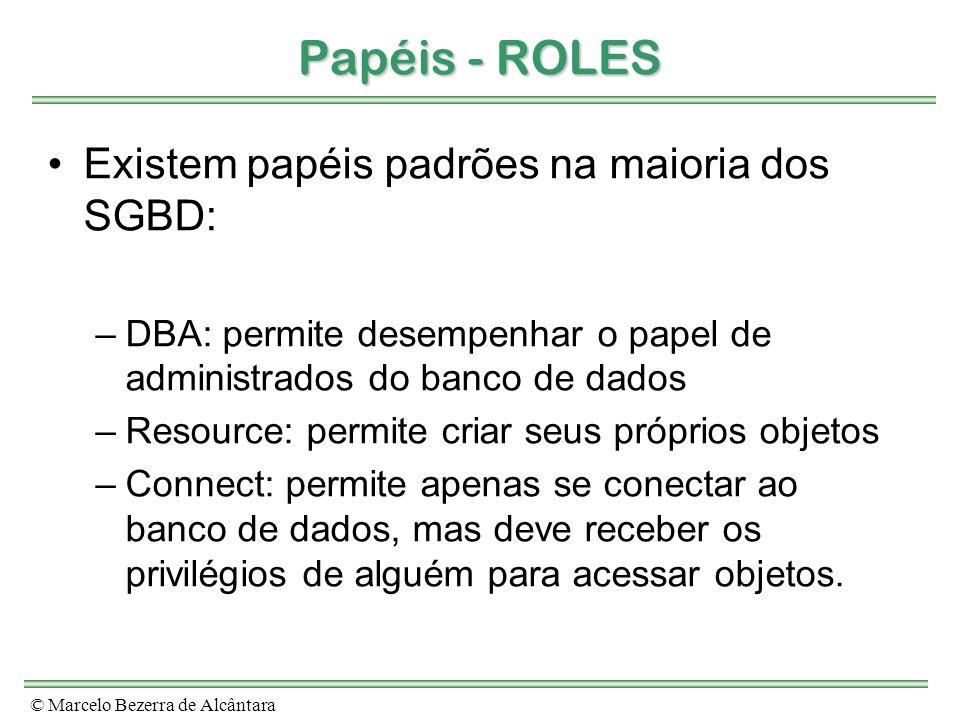 © Marcelo Bezerra de Alcântara Papéis - ROLES Existem papéis padrões na maioria dos SGBD: –DBA: permite desempenhar o papel de administrados do banco