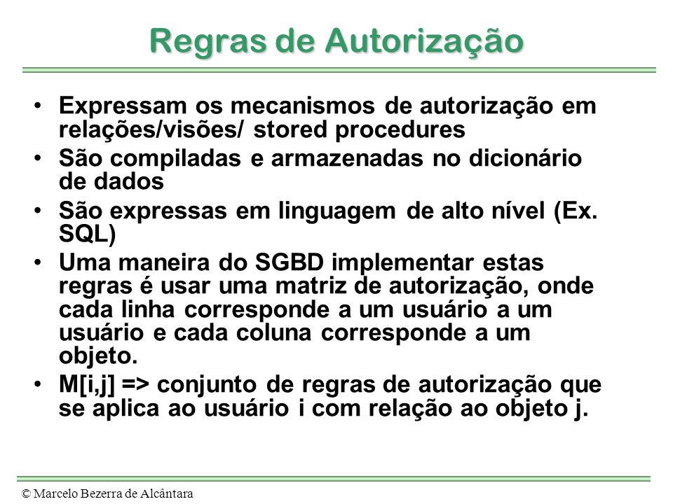© Marcelo Bezerra de Alcântara Regras de Autorização Expressam os mecanismos de autorização em relações/visões/ stored procedures São compiladas e arm