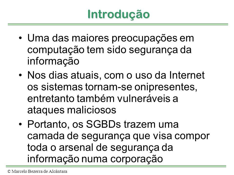 © Marcelo Bezerra de Alcântara Introdução Introdução Uma das maiores preocupações em computação tem sido segurança da informação Nos dias atuais, com