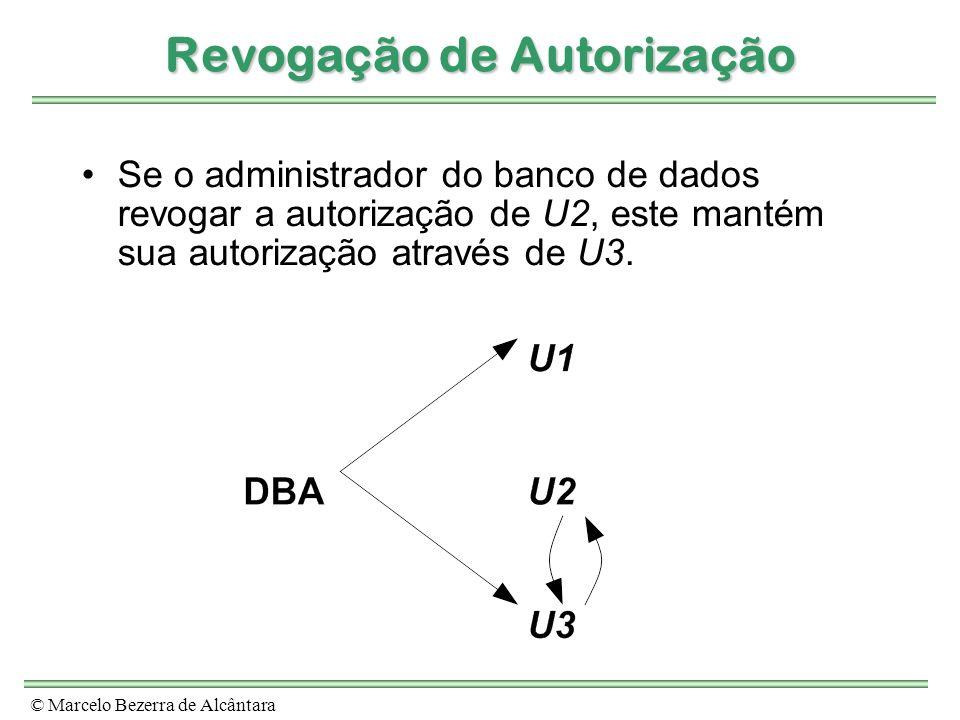 © Marcelo Bezerra de Alcântara Revogação de Autorização Se o administrador do banco de dados revogar a autorização de U2, este mantém sua autorização