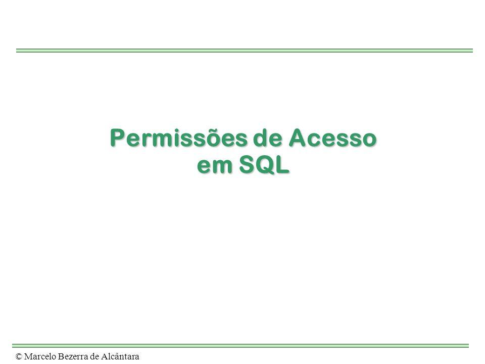 © Marcelo Bezerra de Alcântara Permissões de Acesso em SQL