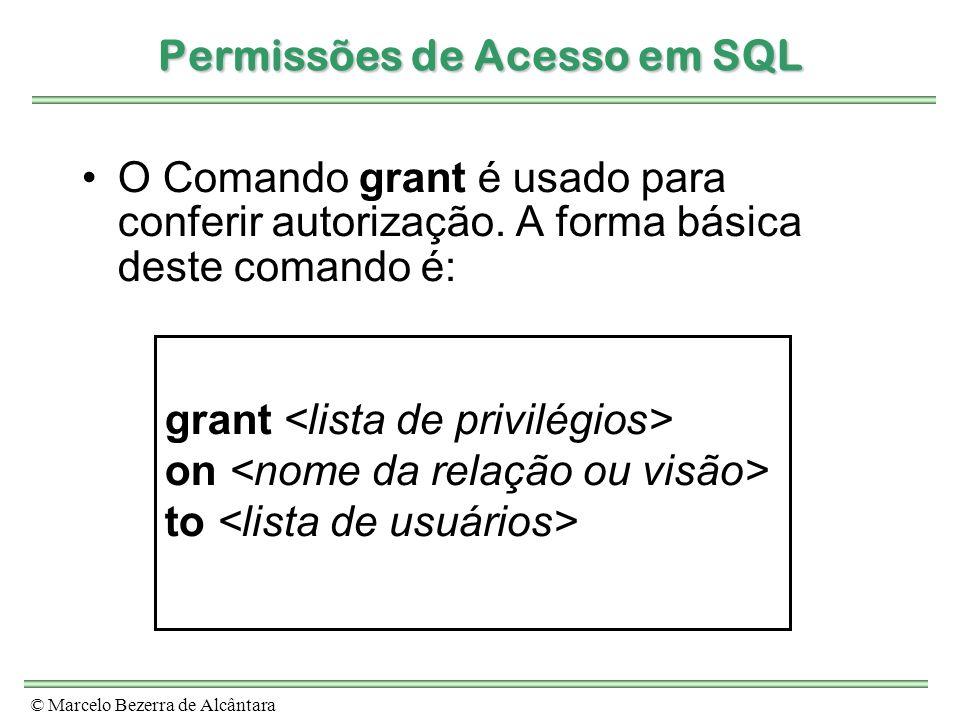 © Marcelo Bezerra de Alcântara Permissões de Acesso em SQL O Comando grant é usado para conferir autorização. A forma básica deste comando é: grant on