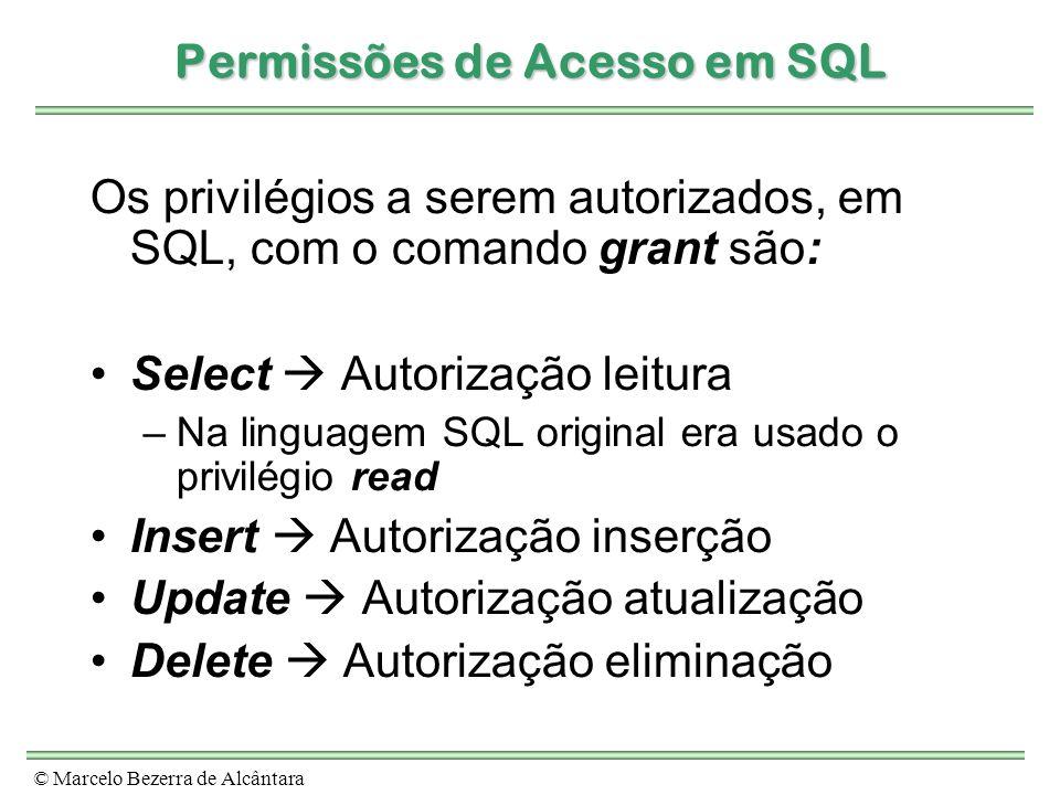 © Marcelo Bezerra de Alcântara Permissões de Acesso em SQL Os privilégios a serem autorizados, em SQL, com o comando grant são: Select Autorização lei