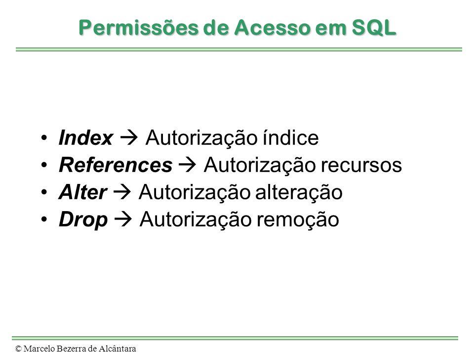 © Marcelo Bezerra de Alcântara Permissões de Acesso em SQL Index Autorização índice References Autorização recursos Alter Autorização alteração Drop A