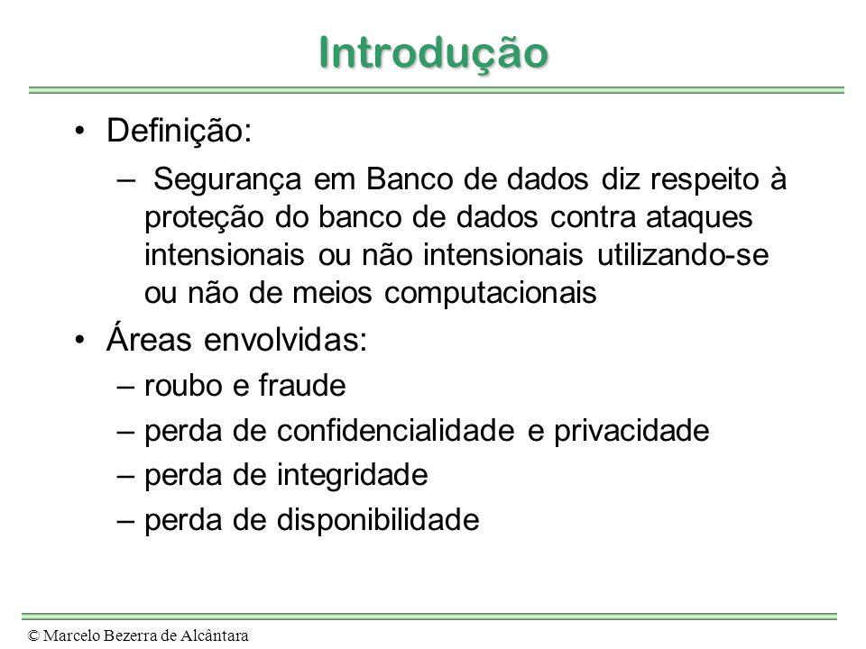 © Marcelo Bezerra de Alcântara Introdução Definição: – Segurança em Banco de dados diz respeito à proteção do banco de dados contra ataques intensiona