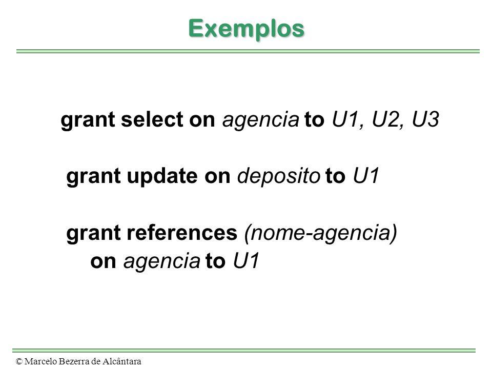 © Marcelo Bezerra de Alcântara Exemplos grant select on agencia to U1, U2, U3 grant update on deposito to U1 grant references (nome-agencia) on agenci