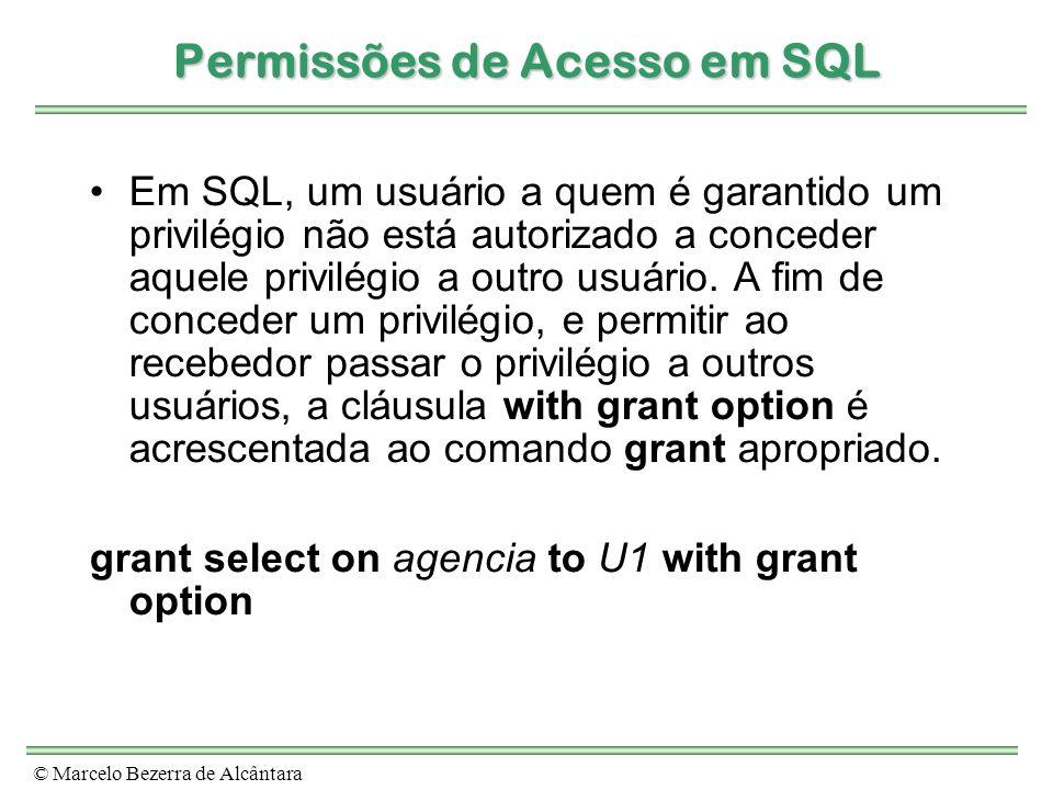 © Marcelo Bezerra de Alcântara Permissões de Acesso em SQL Em SQL, um usuário a quem é garantido um privilégio não está autorizado a conceder aquele p