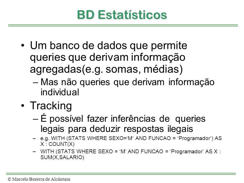 © Marcelo Bezerra de Alcântara BD Estatísticos Um banco de dados que permite queries que derivam informação agregadas(e.g. somas, médias) –Mas não que