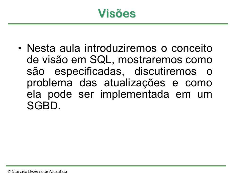 © Marcelo Bezerra de Alcântara Visões Nesta aula introduziremos o conceito de visão em SQL, mostraremos como são especificadas, discutiremos o problem